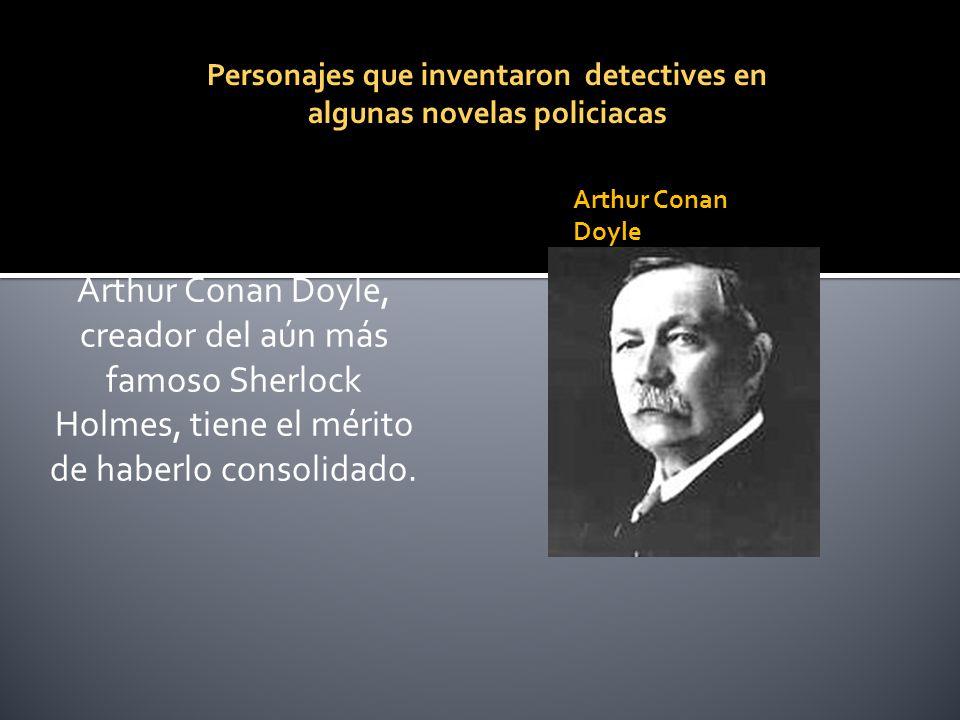 Arthur Conan Doyle, creador del aún más famoso Sherlock Holmes, tiene el mérito de haberlo consolidado. Personajes que inventaron detectives en alguna