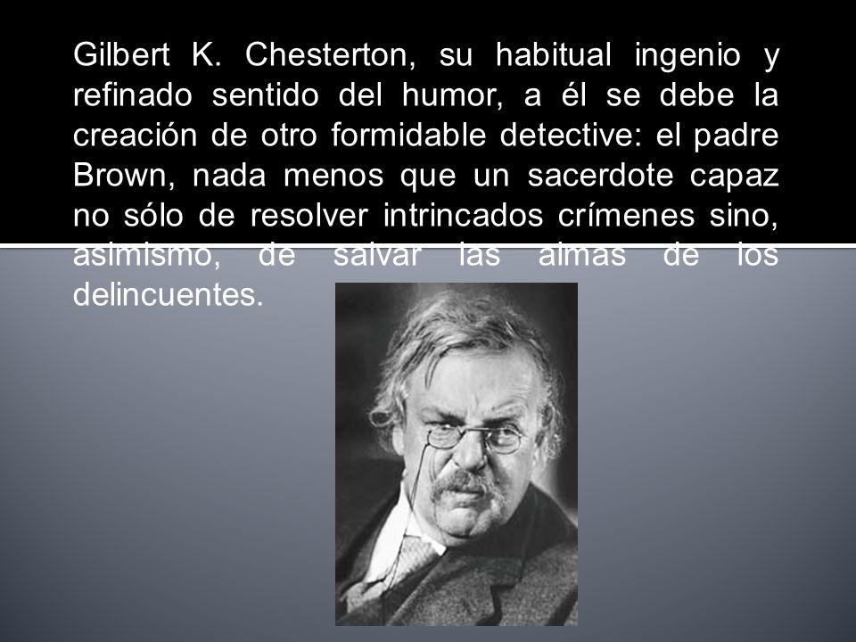 Gilbert K. Chesterton, su habitual ingenio y refinado sentido del humor, a él se debe la creación de otro formidable detective: el padre Brown, nada m