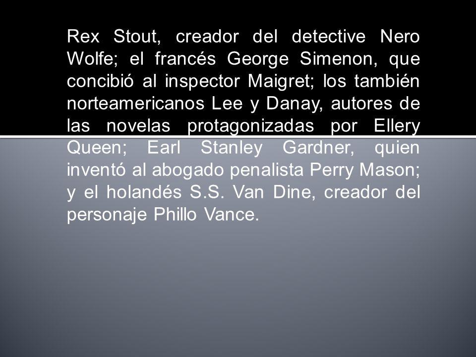 Rex Stout, creador del detective Nero Wolfe; el francés George Simenon, que concibió al inspector Maigret; los también norteamericanos Lee y Danay, au