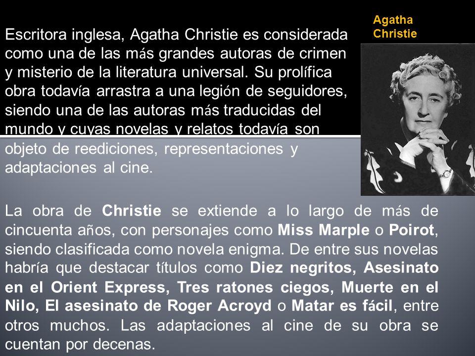 Escritora inglesa, Agatha Christie es considerada como una de las m á s grandes autoras de crimen y misterio de la literatura universal. Su prol í fic