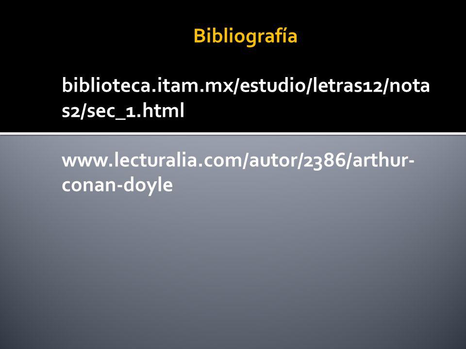 Bibliografía biblioteca.itam.mx/estudio/letras12/nota s2/sec_1.html www.lecturalia.com/autor/2386/arthur- conan-doyle