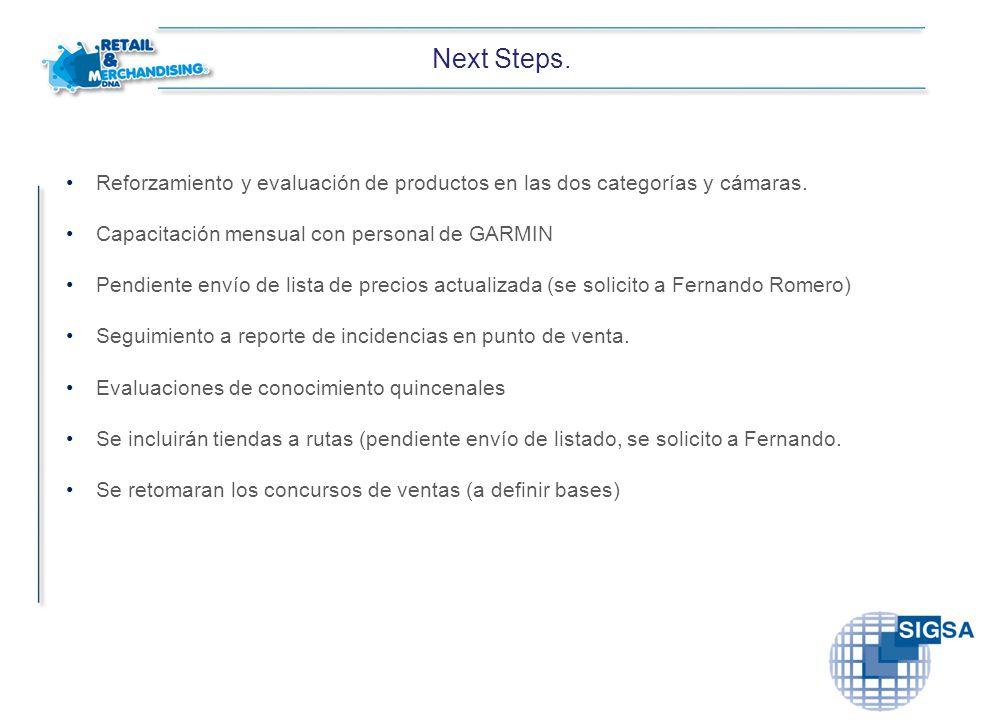 Next Steps. Reforzamiento y evaluación de productos en las dos categorías y cámaras. Capacitación mensual con personal de GARMIN Pendiente envío de li