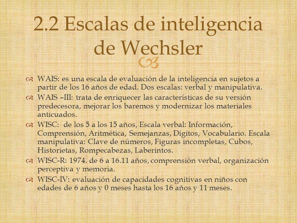 WAIS: es una escala de evaluación de la inteligencia en sujetos a partir de los 16 años de edad.