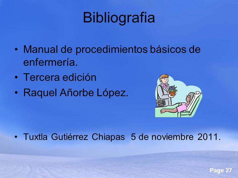 Page 27 Bibliografia Manual de procedimientos básicos de enfermería. Tercera edición Raquel Añorbe López. Tuxtla Gutiérrez Chiapas 5 de noviembre 2011