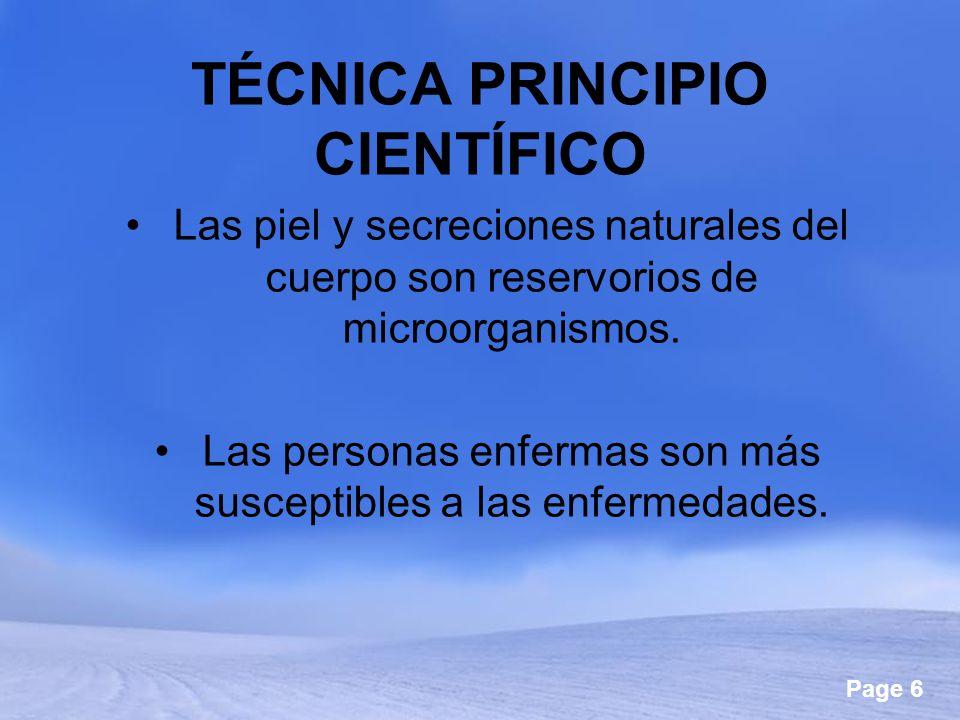 Page 6 TÉCNICA PRINCIPIO CIENTÍFICO Las piel y secreciones naturales del cuerpo son reservorios de microorganismos. Las personas enfermas son más susc