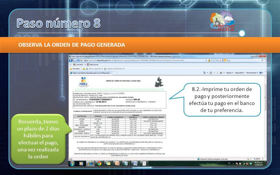 OBSERVA LA ORDEN DE PAGO GENERADA 8.2.-Imprime tu orden de pago y posteriormente efectúa tu pago en el banco de tu preferencia.