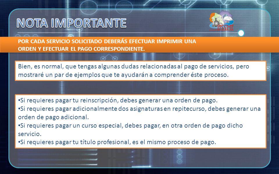 POR CADA SERVICIO SOLICITADO DEBERÁS EFECTUAR IMPRIMIR UNA ORDEN Y EFECTUAR EL PAGO CORRESPONDIENTE.