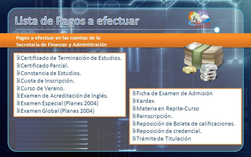 Pagos a efectuar en las cuentas de la Secretaría de Finanzas y Administración Certificado de Terminación de Estudios.