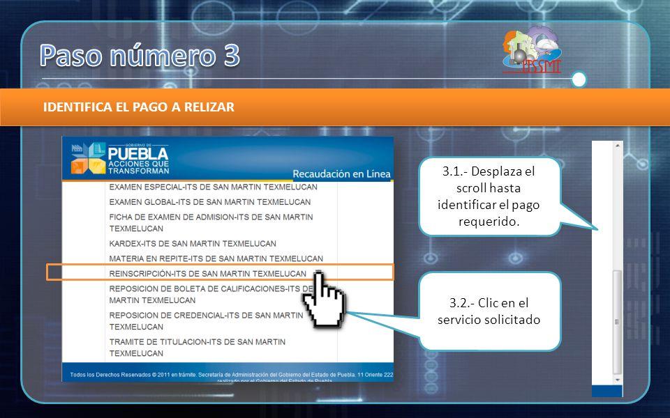 IDENTIFICA EL PAGO A RELIZAR 3.1.- Desplaza el scroll hasta identificar el pago requerido.