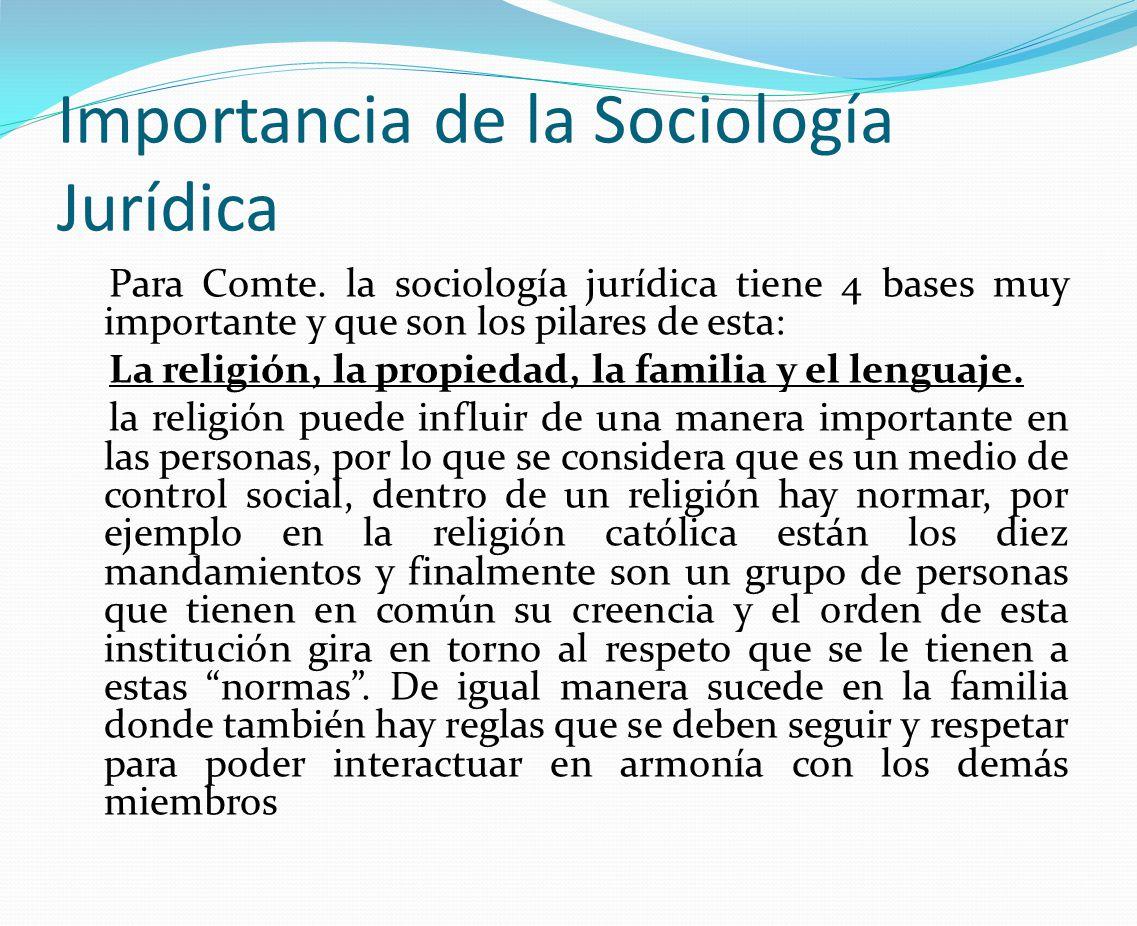 Importancia de la Sociología Jurídica Para Comte. la sociología jurídica tiene 4 bases muy importante y que son los pilares de esta: La religión, la p