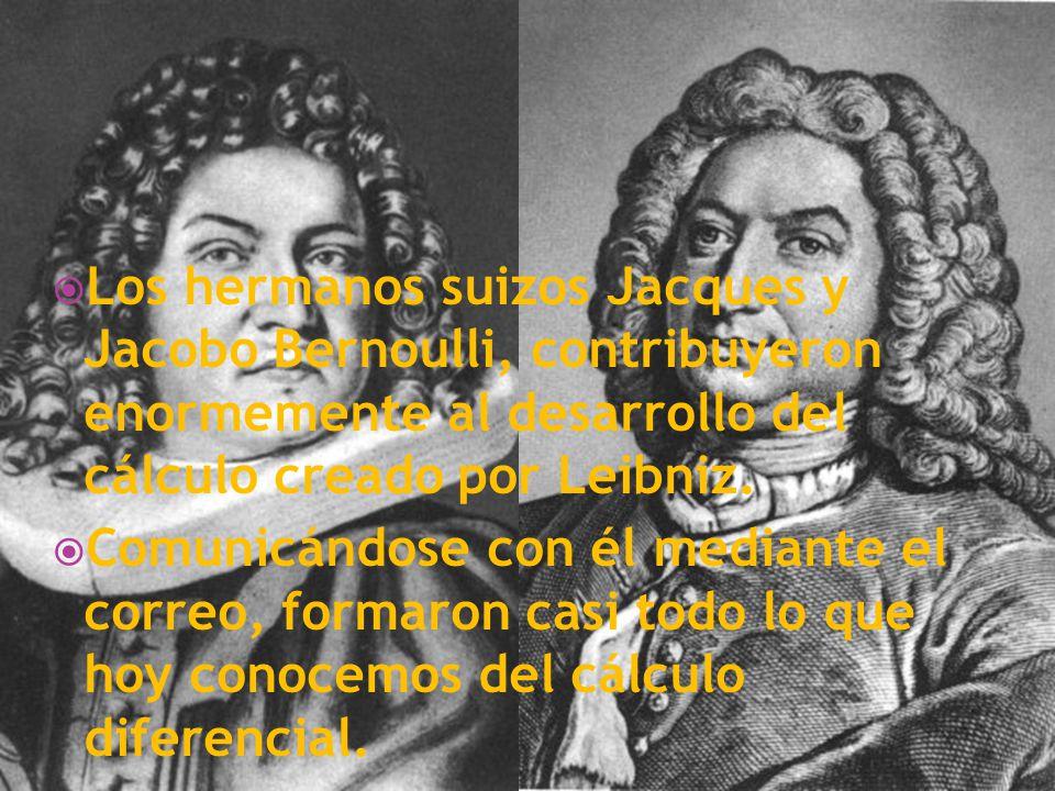 Los hermanos suizos Jacques y Jacobo Bernoulli, contribuyeron enormemente al desarrollo del cálculo creado por Leibniz. Comunicándose con él mediante