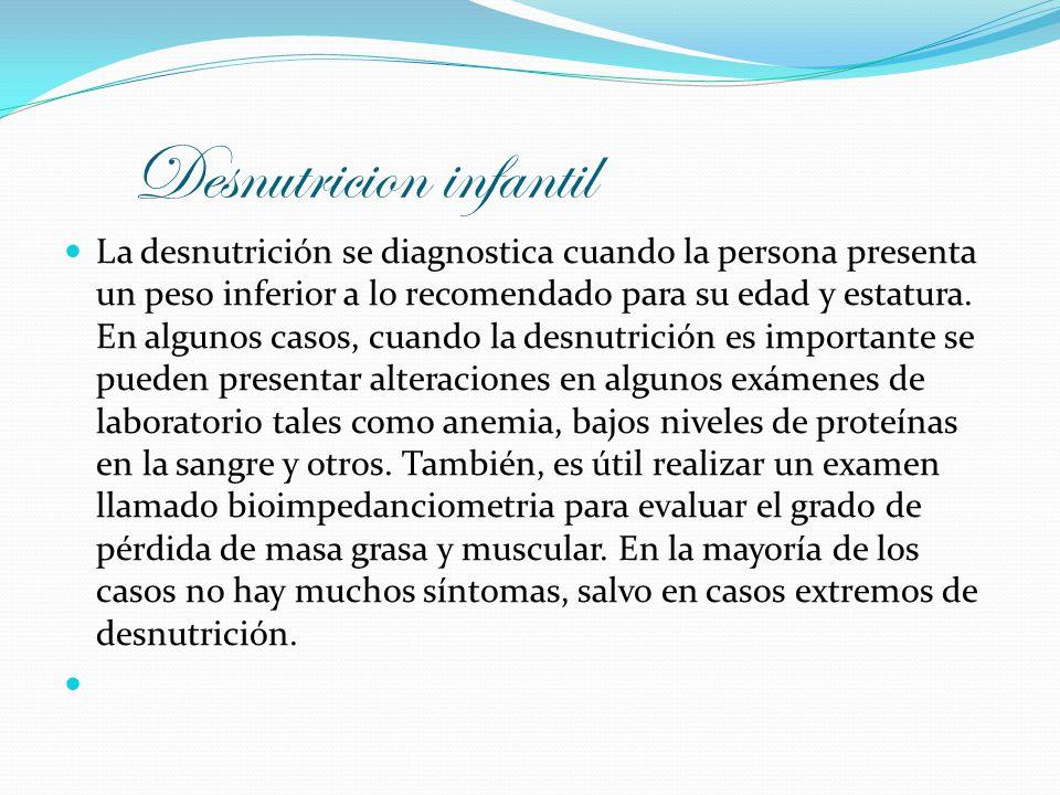Desnutricion infantil La desnutrición se diagnostica cuando la persona presenta un peso inferior a lo recomendado para su edad y estatura. En algunos