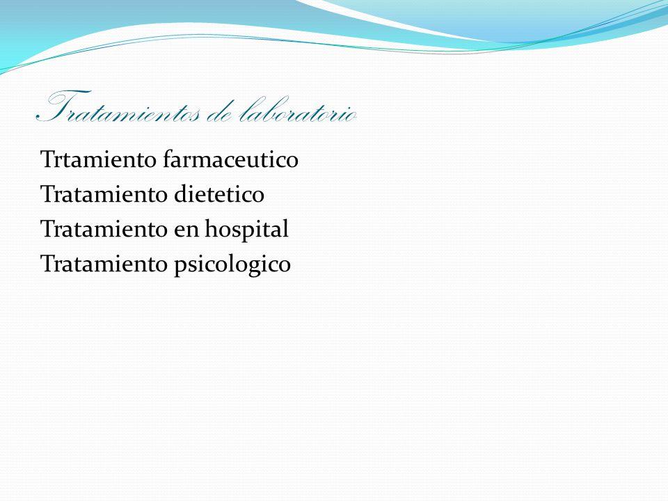 Tratamientos de laboratorio Trtamiento farmaceutico Tratamiento dietetico Tratamiento en hospital Tratamiento psicologico