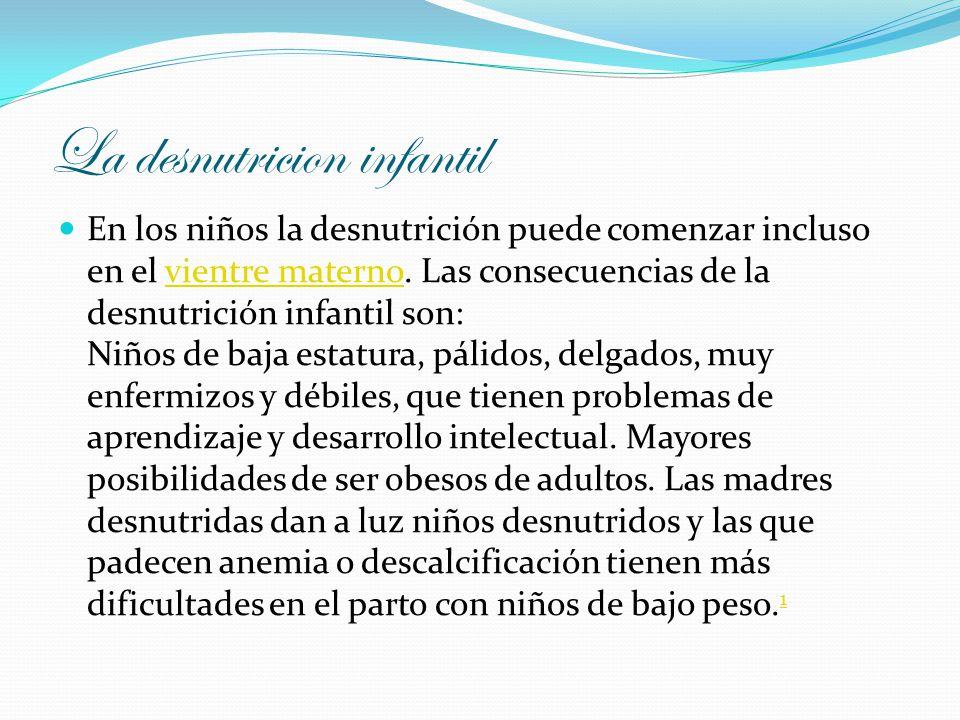 Desnutricion infantil La desnutrición se diagnostica cuando la persona presenta un peso inferior a lo recomendado para su edad y estatura.