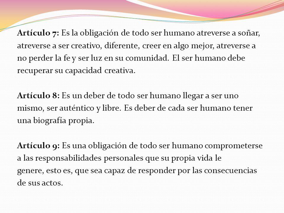 Artículo 7: Es la obligación de todo ser humano atreverse a soñar, atreverse a ser creativo, diferente, creer en algo mejor, atreverse a no perder la