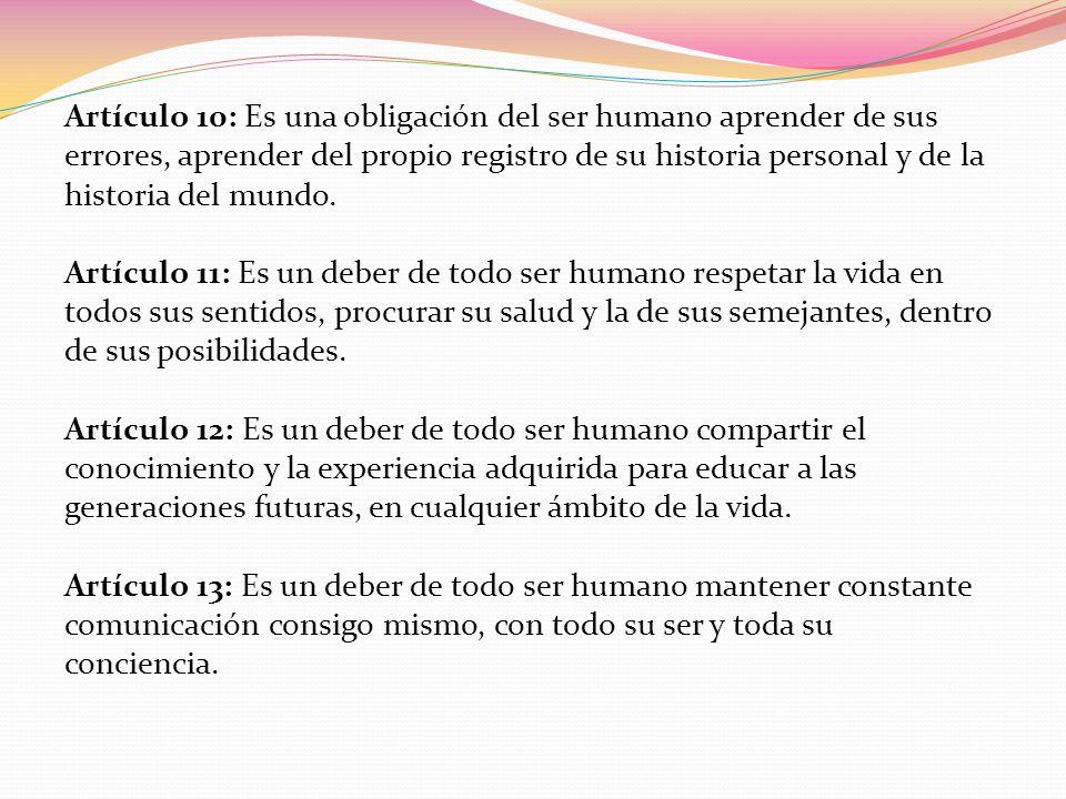 Artículo 10: Es una obligación del ser humano aprender de sus errores, aprender del propio registro de su historia personal y de la historia del mundo