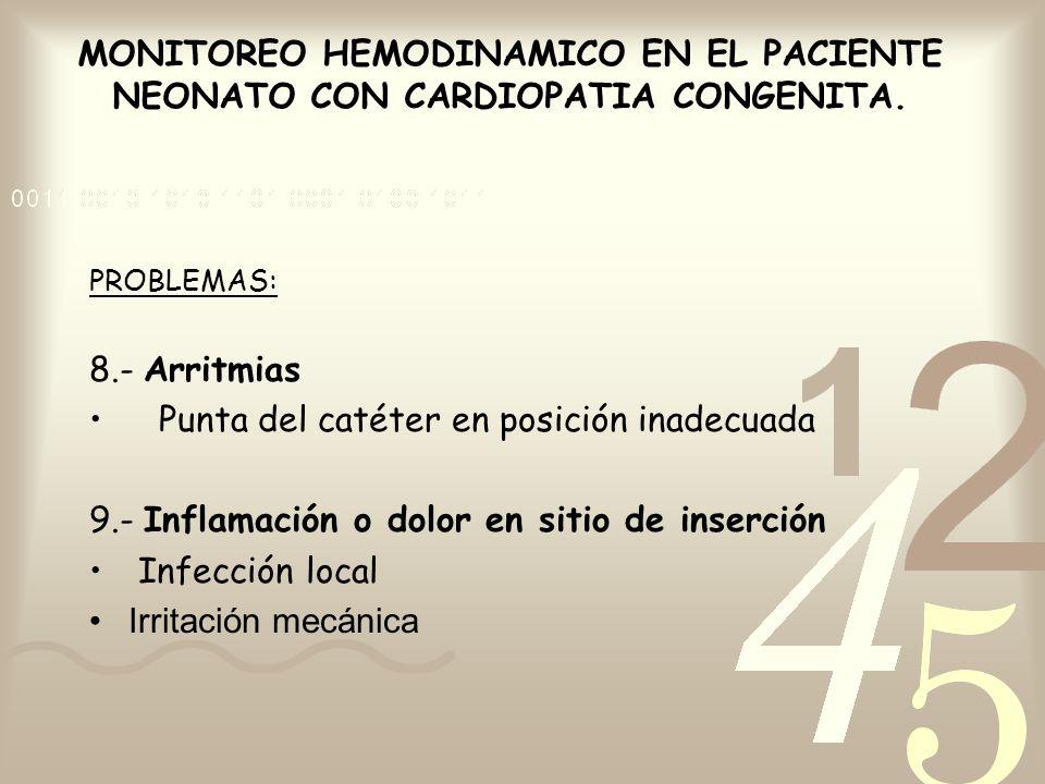 MONITOREO HEMODINAMICO EN EL PACIENTE NEONATO CON CARDIOPATIA CONGENITA. PROBLEMAS: 8.- Arritmias Punta del catéter en posición inadecuada 9.- Inflama