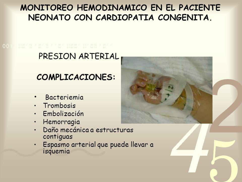 MONITOREO HEMODINAMICO EN EL PACIENTE NEONATO CON CARDIOPATIA CONGENITA. PRESION ARTERIAL COMPLICACIONES: Bacteriemia Trombosis Embolización Hemorragi