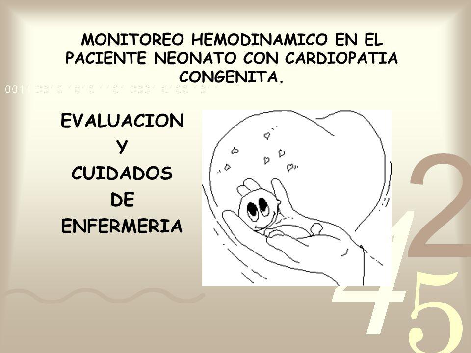 MONITOREO HEMODINAMICO EN EL PACIENTE NEONATO CON CARDIOPATIA CONGENITA. EVALUACION Y CUIDADOS DE ENFERMERIA