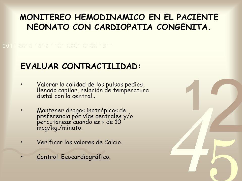 MONITEREO HEMODINAMICO EN EL PACIENTE NEONATO CON CARDIOPATIA CONGENITA.. EVALUAR CONTRACTILIDAD: Valorar la calidad de los pulsos pedíos, llenado cap