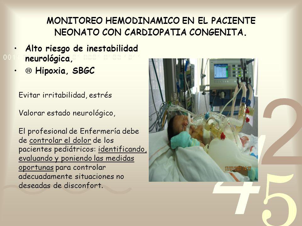 MONITOREO HEMODINAMICO EN EL PACIENTE NEONATO CON CARDIOPATIA CONGENITA. Alto riesgo de inestabilidad neurológica, Hipoxia, SBGC Evitar irritabilidad,