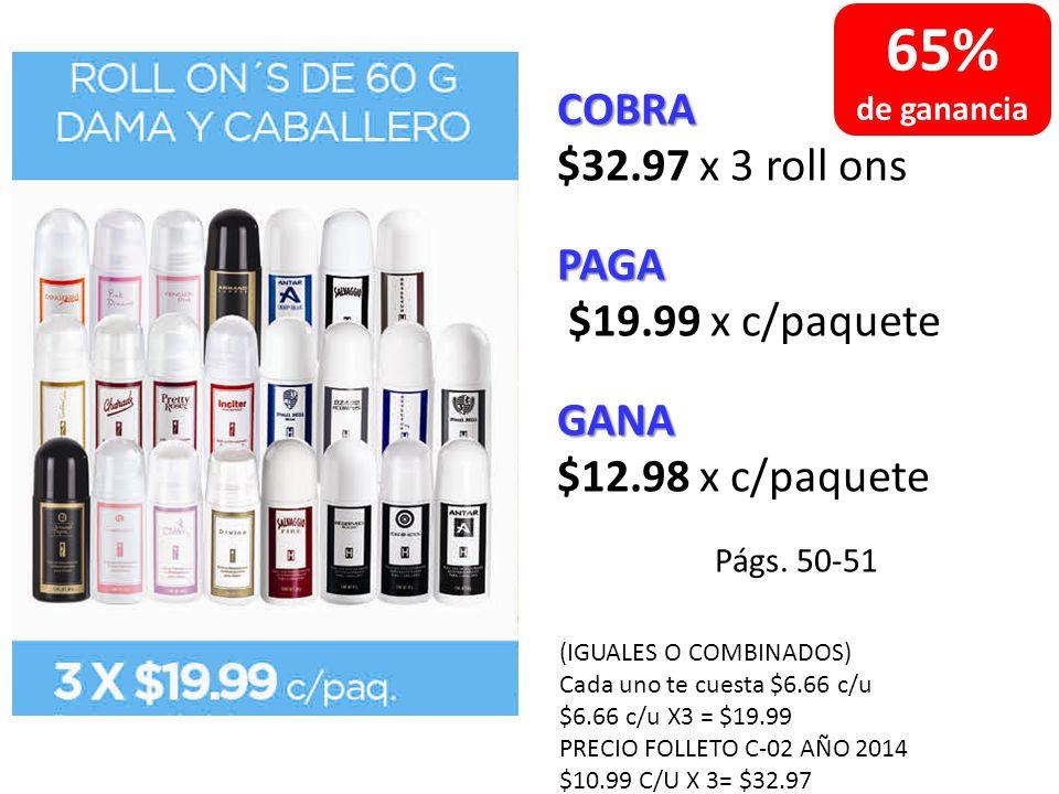 COBRA $32.97 x 3 roll onsPAGA $19.99 x c/paqueteGANA $12.98 x c/paquete Págs.