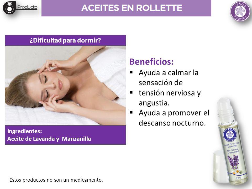 ¿Dificultad para dormir? Ingredientes: Aceite de Lavanda y Manzanilla Beneficios: Ayuda a calmar la sensación de tensión nerviosa y angustia. Ayuda a