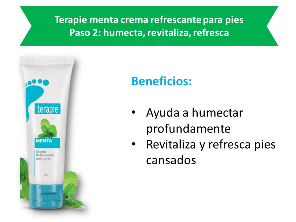 Terapie menta crema refrescante para pies Paso 2: humecta, revitaliza, refresca Beneficios: Ayuda a humectar profundamente Revitaliza y refresca pies cansados