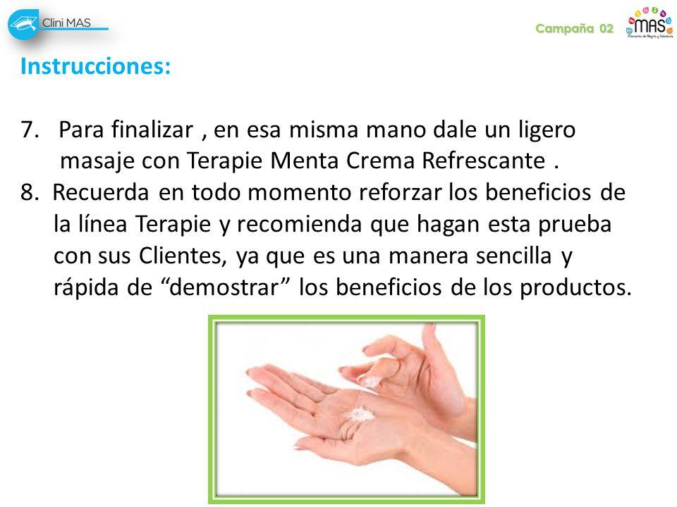Instrucciones: 7.Para finalizar, en esa misma mano dale un ligero masaje con Terapie Menta Crema Refrescante. 8. Recuerda en todo momento reforzar los