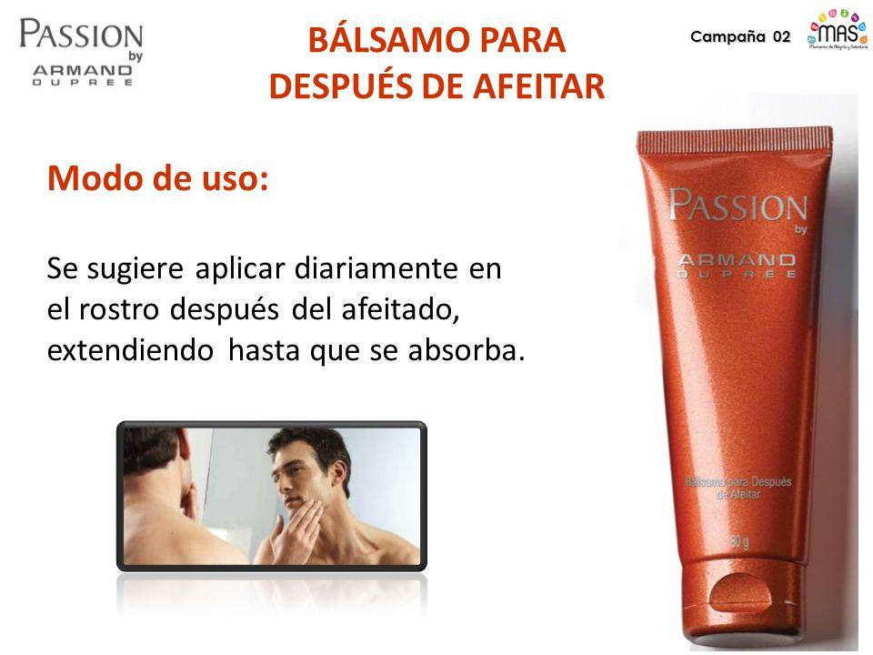 Campaña 02 BÁLSAMO PARA DESPUÉS DE AFEITAR Modo de uso: Se sugiere aplicar diariamente en el rostro después del afeitado, extendiendo hasta que se absorba.