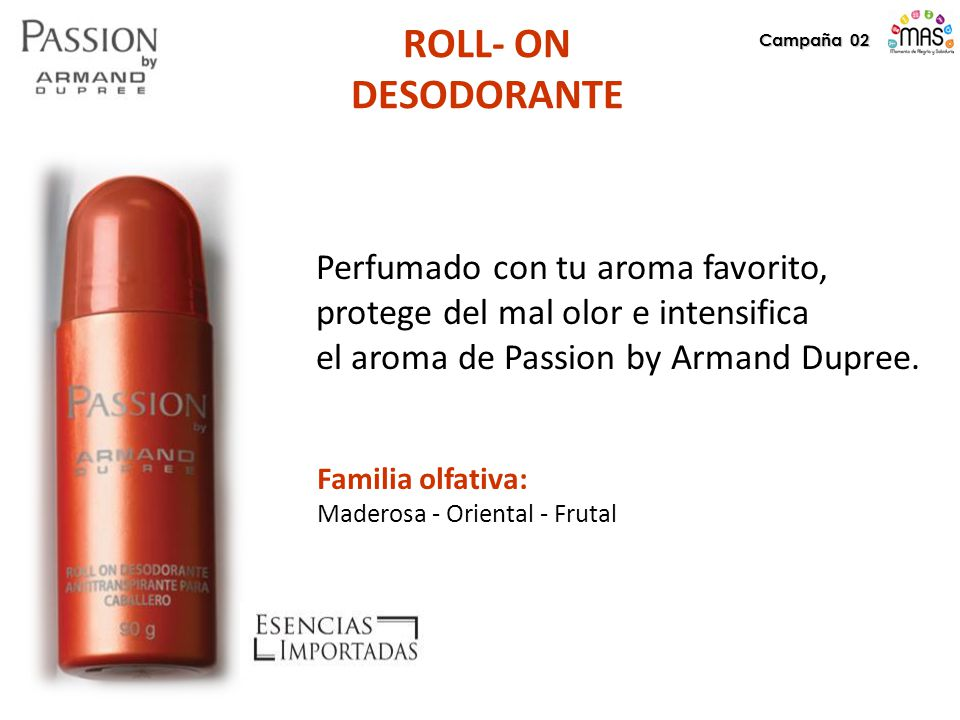 Campaña 02 ROLL- ON DESODORANTE Perfumado con tu aroma favorito, protege del mal olor e intensifica el aroma de Passion by Armand Dupree.
