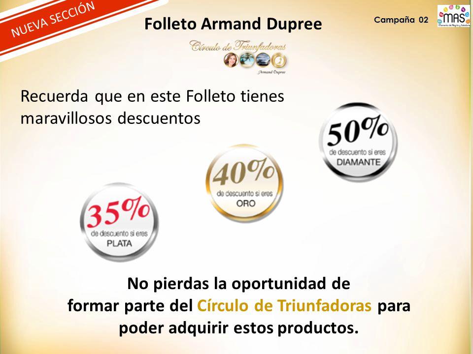 NUEVA SECCIÓN Folleto Armand Dupree Recuerda que en este Folleto tienes maravillosos descuentos Campaña 02 No pierdas la oportunidad de formar parte del Círculo de Triunfadoras para poder adquirir estos productos.