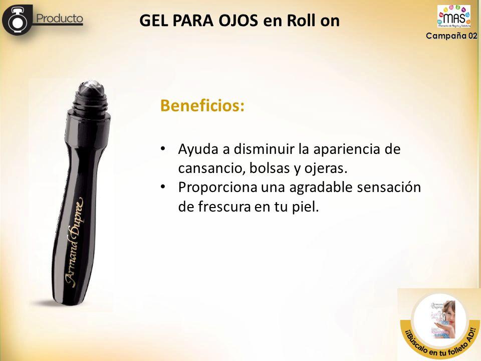 GEL PARA OJOS en Roll on Campaña 02 Beneficios: Ayuda a disminuir la apariencia de cansancio, bolsas y ojeras. Proporciona una agradable sensación de