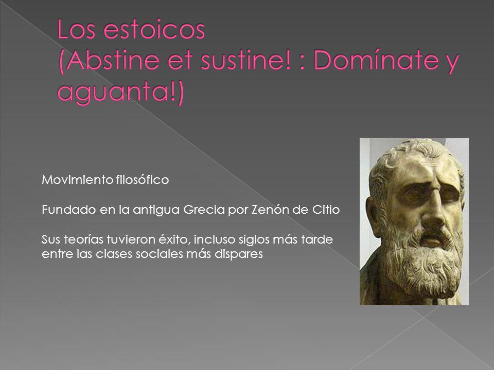 Movimiento filosófico Fundado en la antigua Grecia por Zenón de Citio Sus teorías tuvieron éxito, incluso siglos más tarde entre las clases sociales m