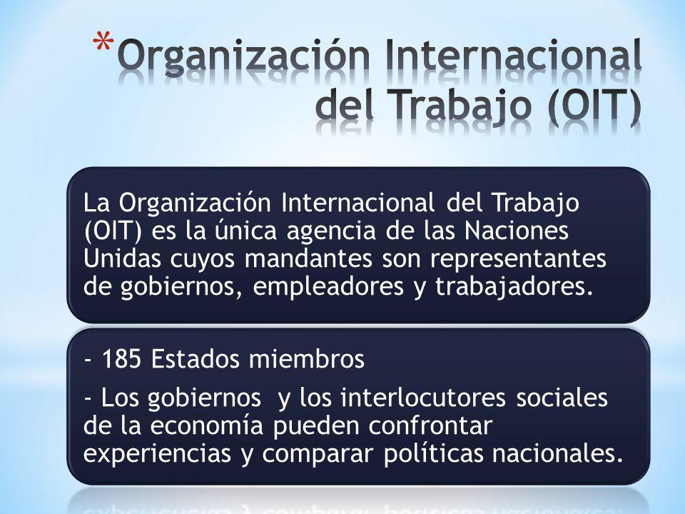 La Organización Internacional del Trabajo (OIT) es la única agencia de las Naciones Unidas cuyos mandantes son representantes de gobiernos, empleadore