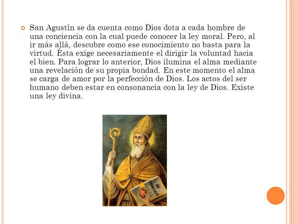 San Agustín se da cuenta como Dios dota a cada hombre de una conciencia con la cual puede conocer la ley moral. Pero, al ir más allá, descubre como es