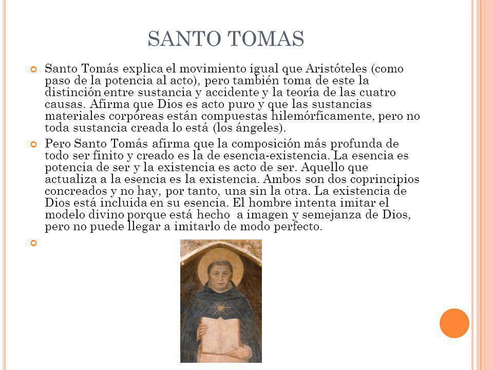 SANTO TOMAS Santo Tomás explica el movimiento igual que Aristóteles (como paso de la potencia al acto), pero también toma de este la distinción entre