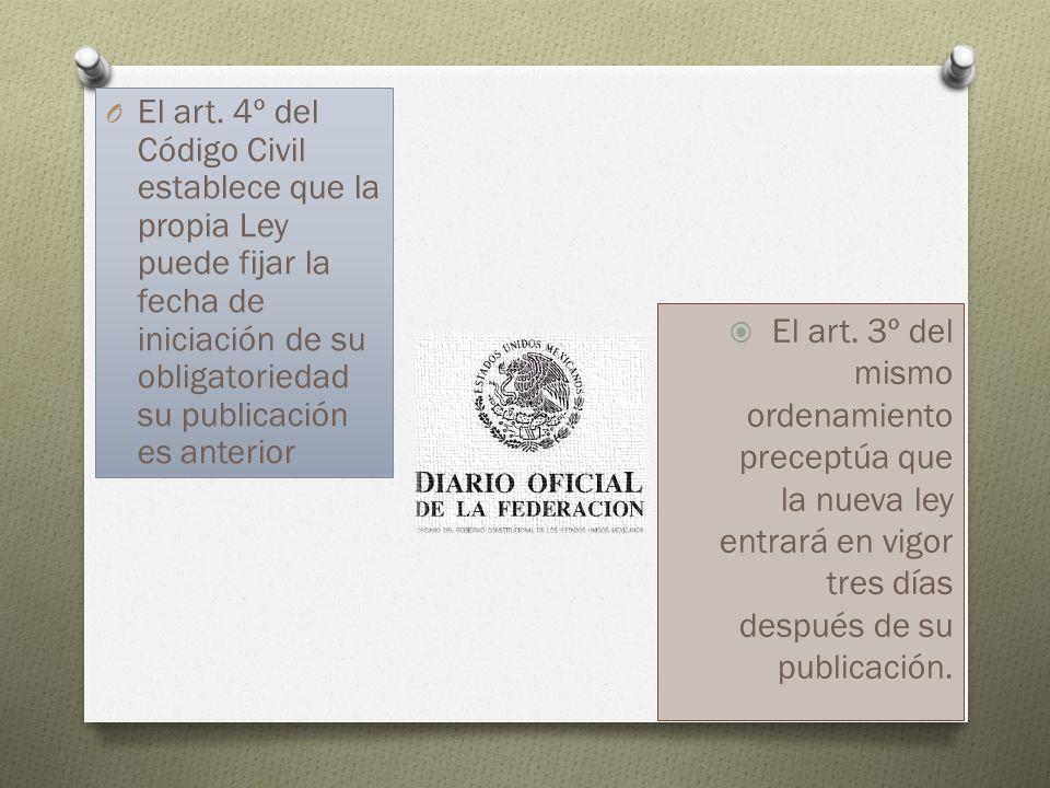 O El art. 4º del Código Civil establece que la propia Ley puede fijar la fecha de iniciación de su obligatoriedad su publicación es anterior El art. 3