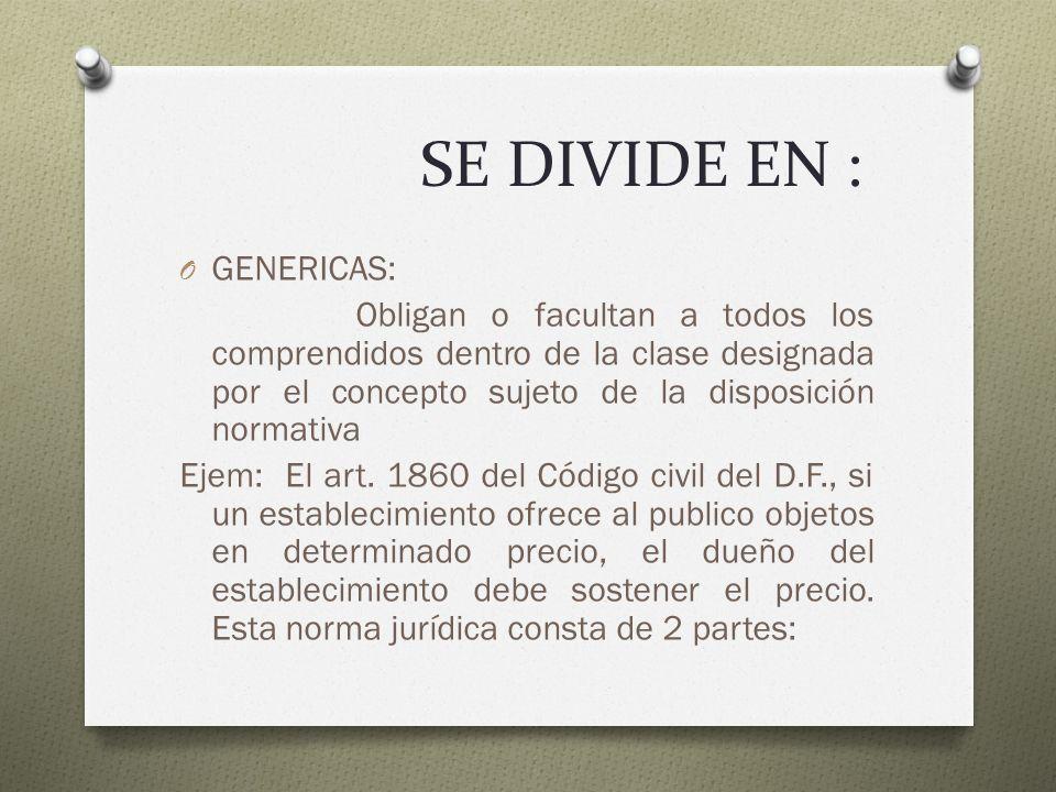 SE DIVIDE EN : O GENERICAS: Obligan o facultan a todos los comprendidos dentro de la clase designada por el concepto sujeto de la disposición normativ