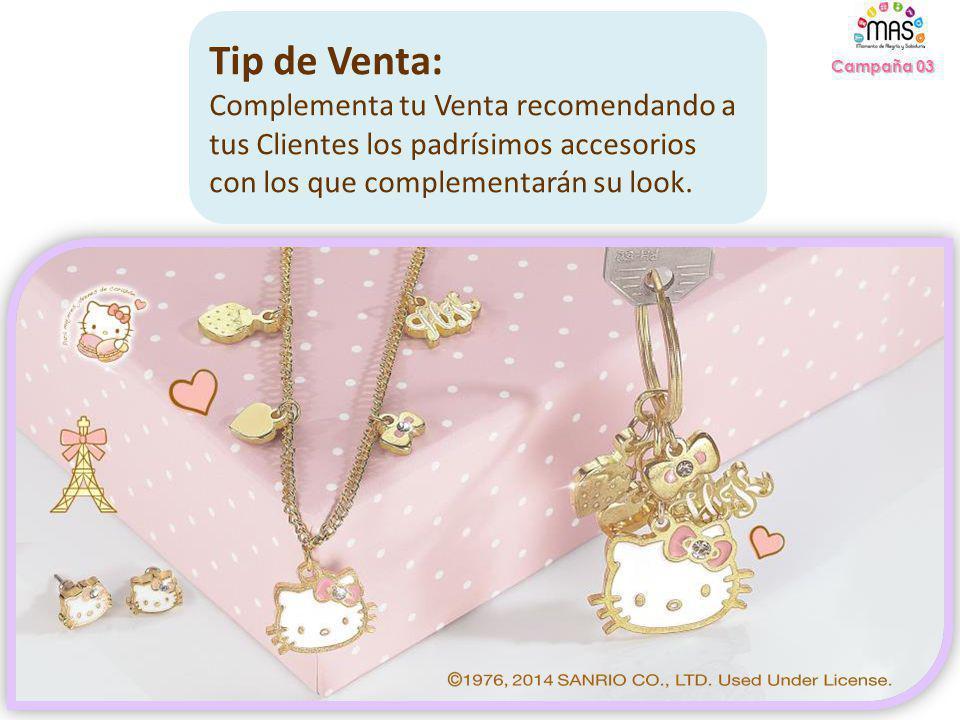 Campaña 03 Tip de Venta: Complementa tu Venta recomendando a tus Clientes los padrísimos accesorios con los que complementarán su look.