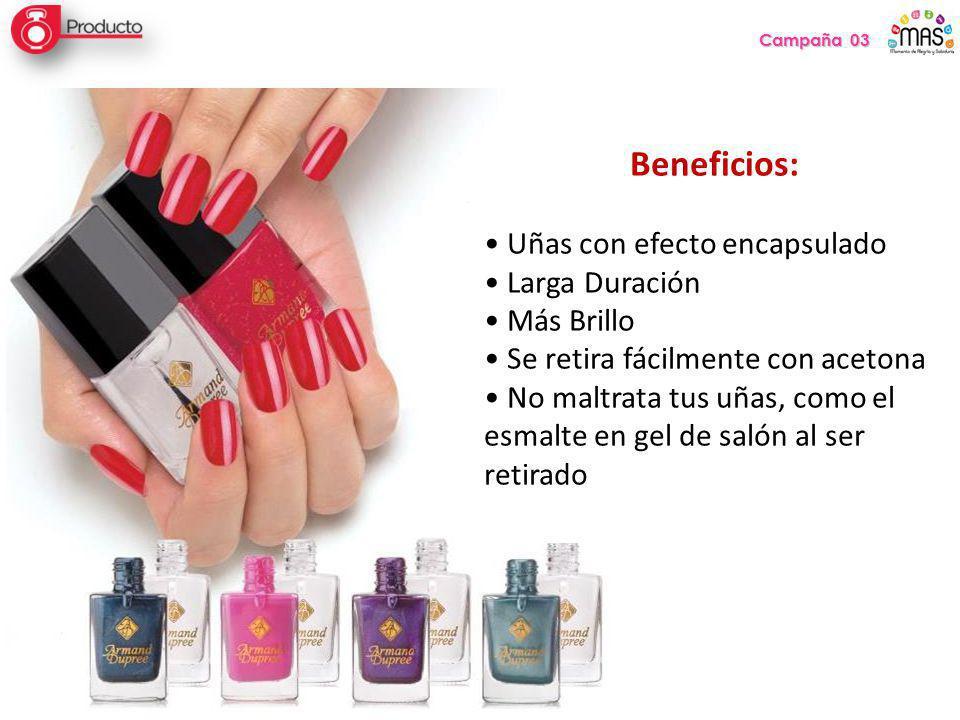 Campaña 03 Beneficios: Uñas con efecto encapsulado Larga Duración Más Brillo Se retira fácilmente con acetona No maltrata tus uñas, como el esmalte en gel de salón al ser retirado