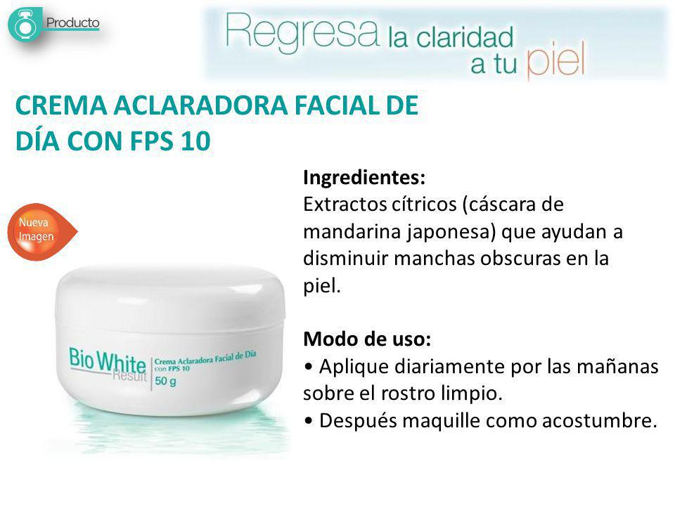 CREMA ACLARADORA FACIAL DE DÍA CON FPS 10 Ingredientes: Extractos cítricos (cáscara de mandarina japonesa) que ayudan a disminuir manchas obscuras en la piel.