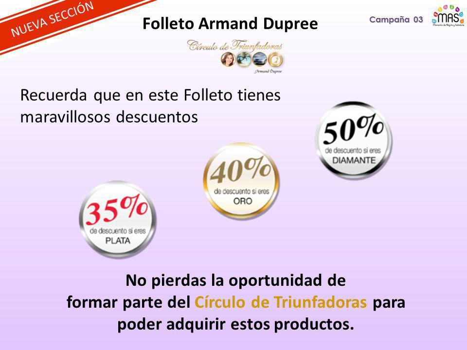 Folleto Armand Dupree Recuerda que en este Folleto tienes maravillosos descuentos Campaña 03 No pierdas la oportunidad de formar parte del Círculo de Triunfadoras para poder adquirir estos productos.
