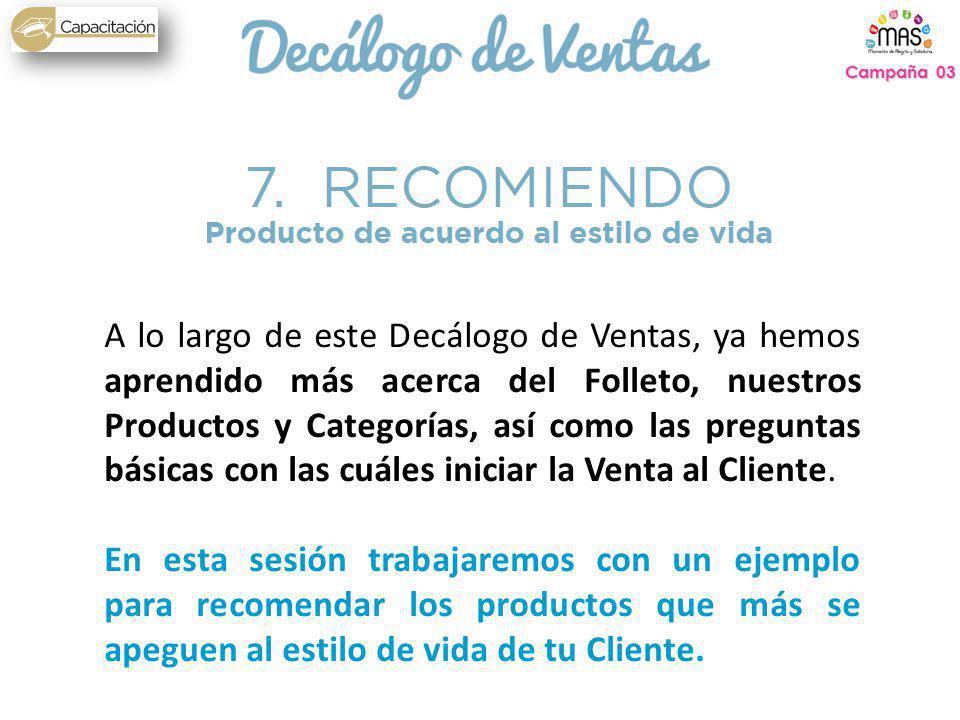 A lo largo de este Decálogo de Ventas, ya hemos aprendido más acerca del Folleto, nuestros Productos y Categorías, así como las preguntas básicas con las cuáles iniciar la Venta al Cliente.