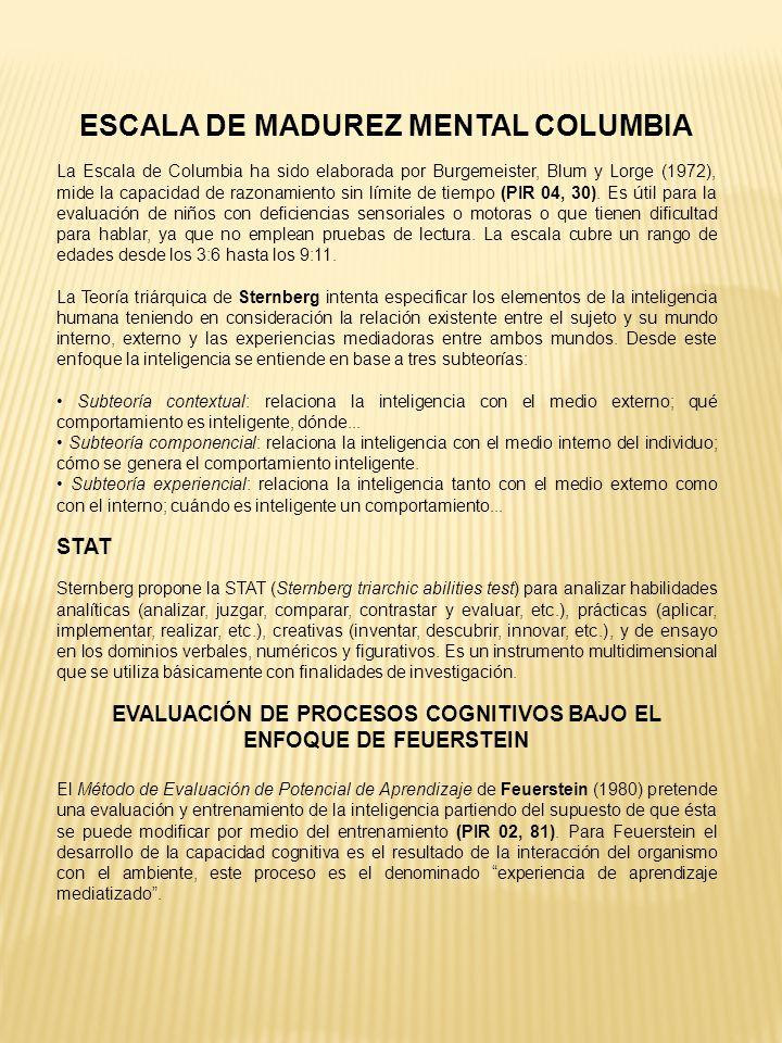 ESCALA DE MADUREZ MENTAL COLUMBIA La Escala de Columbia ha sido elaborada por Burgemeister, Blum y Lorge (1972), mide la capacidad de razonamiento sin