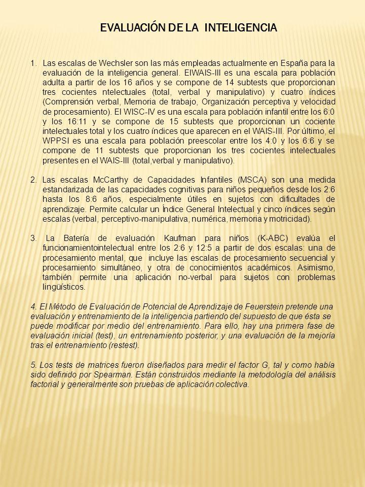 1.Las escalas de Wechsler son las más empleadas actualmente en España para la evaluación de la inteligencia general. ElWAIS-III es una escala para pob