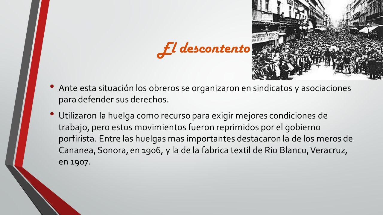 El descontento Ante esta situación los obreros se organizaron en sindicatos y asociaciones para defender sus derechos. Utilizaron la huelga como recur