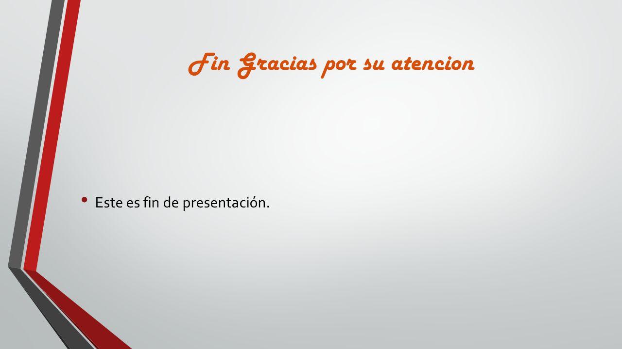 Fin Gracias por su atencion Este es fin de presentación.