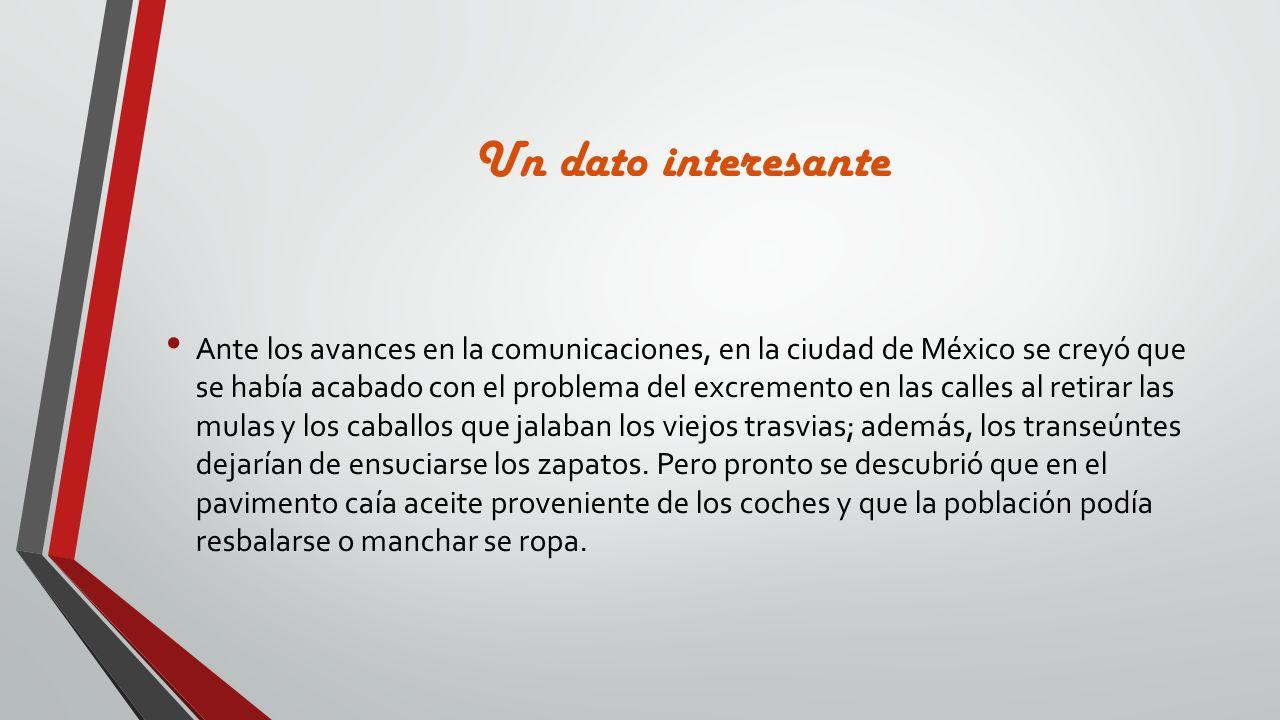 Un dato interesante Ante los avances en la comunicaciones, en la ciudad de México se creyó que se había acabado con el problema del excremento en las