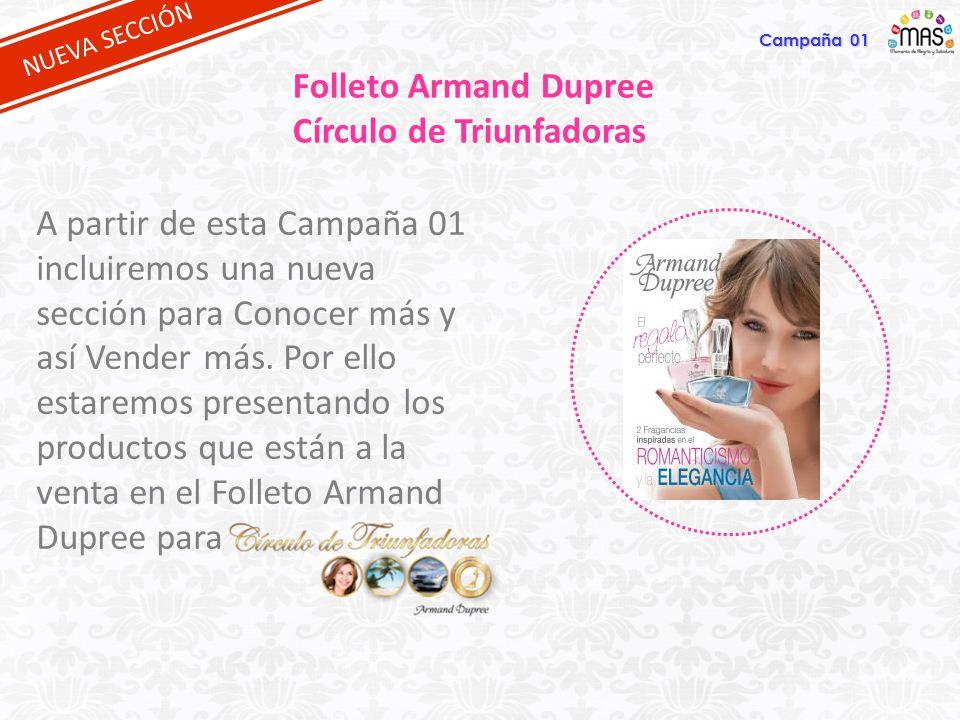 NUEVA SECCIÓN Folleto Armand Dupree Círculo de Triunfadoras A partir de esta Campaña 01 incluiremos una nueva sección para Conocer más y así Vender má